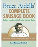 Bruce Aidells' Complete Sausage Book: Recipes