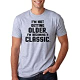 I'm Not Getting Older I'm Becoming A Classic T Shirt Funny Birthday Present Tee -M