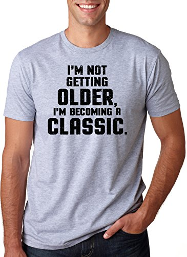 Crazy Dog Tshirts I'm Not Getting Older I'm Becoming A Classic T Shirt Funny Birthday Present Tee (Grey) XL