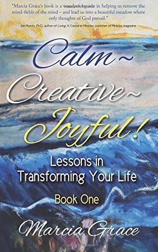 Calm, Creative, Joyful!: Lessons in Transforming Your Life (Book 1) pdf epub