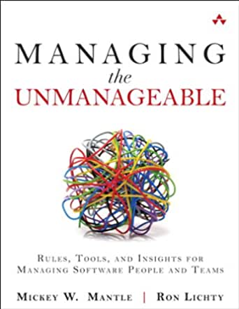 Managing the Unmanageable: Rules, Tools, and Insights for Managing Software People and Teams (English Edition)