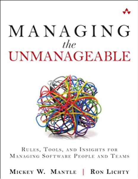 Managing The Unmanageable Rules Tools And Insights For Managing Software People And Teams 1 Mantle Mickey W Lichty Ron Ebook Amazon Com