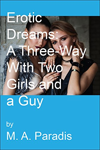 Erotic Dreams: A Three-Way With Two Girls and a Guy