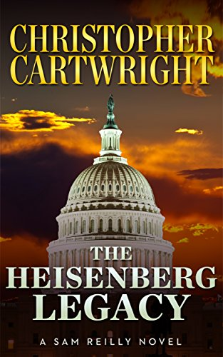 The Heisenberg Legacy (Sam Reilly Book 11) (The End Of The Beginning Designated Survivor)