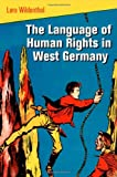 The Language of Human Rights in West Germany, Wildenthal, Lora, 0812244486