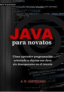 Java para novatos: Cómo aprender programación orientada a objetos con…