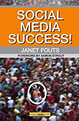 Social Media Success!: Practical Advice and Real World Examples for Social Media Engagement Using Social Networking Tools Like Linkedin, Twit