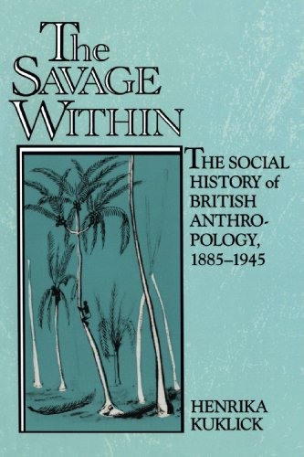 The Savage Within: The Social History of British Anthropology, 1885-1945