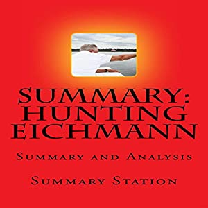 Summary and Analysis of Hunting Eichmann: How a Band of Survivors and a Young Spy Agency Chased down the World's Most Notorious Nazi Audiobook