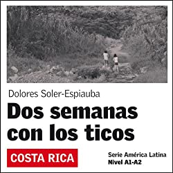 Dos Semanas con los ticos [Two Weeks with the Ticos]