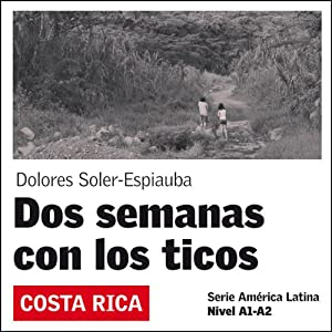 Dos Semanas con los ticos [Two Weeks with the Ticos] Hörbuch