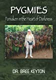 PYGMIES Forsaken in the Heart of Darkness, Bree Keyton, 1494336162