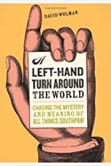 A Left Hand Turn Around the World: Chasing the Mystery and Meaning of All Things Southpaw Kindle Edition