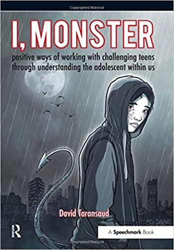 I Monster Positive Ways Of Working With Challenging Teens Through Understanding The Adolescent Within Us Amazoncouk David Taransaud Books