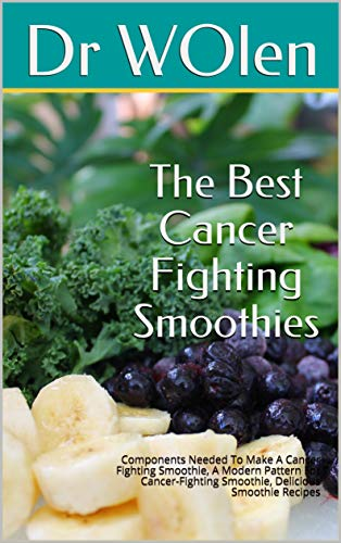 (The Best Cancer Fighting Smoothies: Components Needed To Make A Cancer Fighting Smoothie, A Modern Pattern For Cancer-Fighting Smoothie, Delicious Smoothie Recipes)