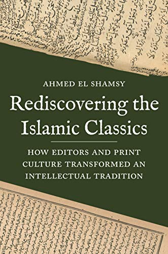 Rediscovering the Islamic Classics: How Editors and