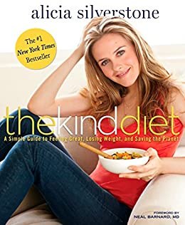 The Kind Diet: A Simple Guide to Feeling Great, Losing Weight, and Saving the Planet by [Silverstone, Alicia]
