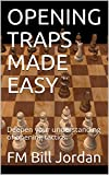 Opening Traps Made Easy: Deepen Your Understanding Of Opening Tactics. (chess Concepts Made Easy Book 5)-Fm Bill Jordan