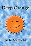 Deep Orange, A. K. Stanfield, 0595244149