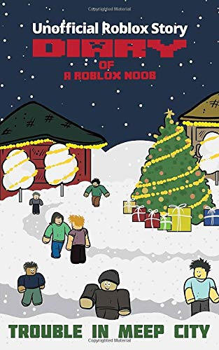Diary Of A Roblox Noob Christmas Trouble In Meep City Family