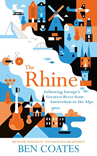 The Rhine: Following Europes Greatest River from Amsterdam to the Alps by [Coates,