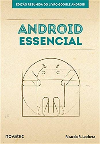 Android Essencial: Edição Resumida do Livro Google Android