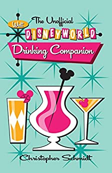 The Unofficial Walt Disney World Drinking Companion by [Schmidt, Christopher]