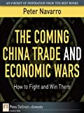The Coming China Trade and Economic Wars: How to Fight and Win Them (FT Press Delivers Elements)