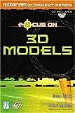 Focus on 3D Models (Game Development Series)