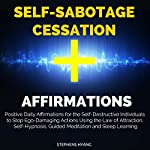 Self-Sabotage Cessation Affirmations: Positive Daily Affirmations for the Self-Destructive Individuals to Stop Ego-Damaging Actions Using the Law of Attraction, Self-Hypnosis, Guided Meditation | Stephens Hyang