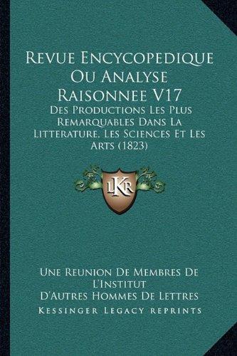 Revue Encycopedique Ou Analyse Raisonnee V17: Des Productions Les Plus Remarquables Dans La Litterature, Les Sciences Et Les Arts (1823) ebook