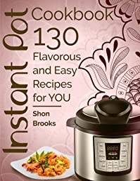 Instant Pot Cookbook: 130 Flavorous and Easy Recipes for You