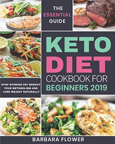 Keto Diet Cookbook for Beginners 2019: The Essential Guide to Stop Storing Fat, Reboot Your Metabolism and Lose Weight Naturally by Barbara Flower