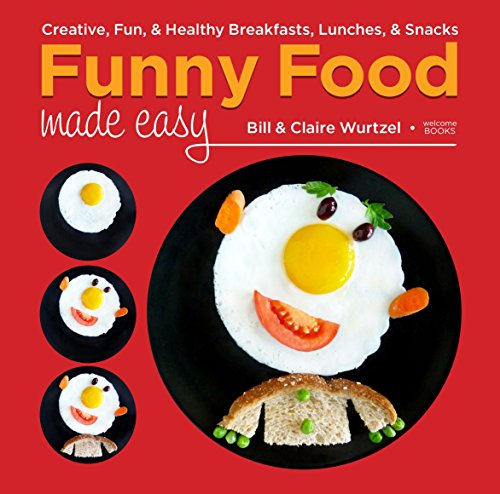 Funny Food Made Easy: Creative, Fun, & Healthy Breakfasts, Lunches, & Snacks by Bill Wurtzel, Claire Wurtzel