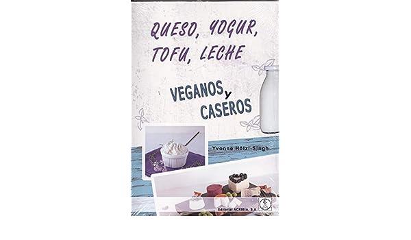 Queso yogur leche veganos y caseros: Amazon.es: Holzl Singh Yvonne: Libros