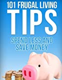 img - for 101 Frugal Living Tips: Spend Less And Save More book / textbook / text book