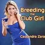 Breeding the Club Girl | Cassandra Zara