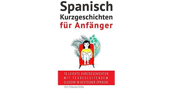 Spanisch: Kurzgeschichten für Anfänger (mit Audioaufnahmen): 10 ...