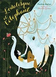 L'Odalisque et l'éléphant par Pauline Alphen