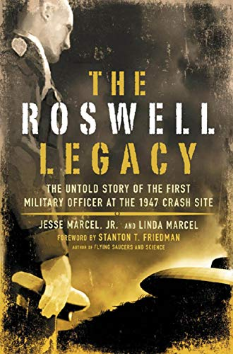 (The Roswell Legacy: The Untold Story of the First Military Officer at the 1947 Crash Site)