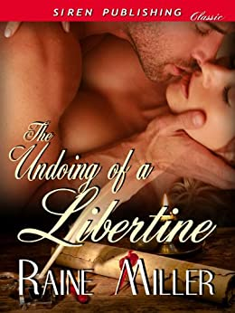 The Undoing of a Libertine (Siren Publishing Classic) by [Miller, Raine]