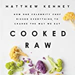 Cooked Raw: How One Celebrity Chef Risked Everything to Change the Way We Eat | Matthew Kenney