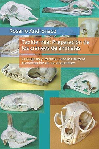 Taxidermia: Preparacion de los craneos de animales: Conceptos y tecnicas para la correcta conservacion de los esqueletos (Spanish Edition) [Rosario Andronaco] (Tapa Blanda)