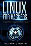 Linux for Hackers: The Advanced Guide on Kali Linux Operating System to Change Your Computer into an Underground Hacking Machine and Master the Science ... Networking and Scripting Tools