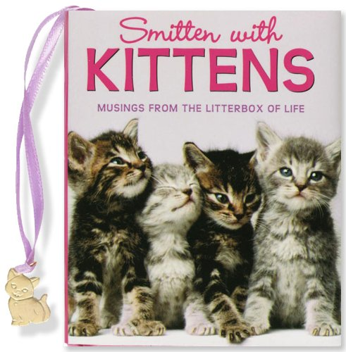 Read Online Smitten With Kittens: Musings from the Litterbox of Life (Mini Book) (Charming Petite Series) PDF