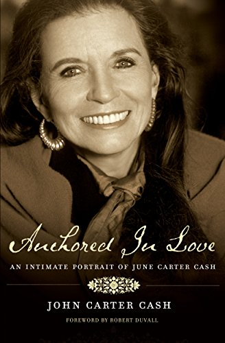 Pdf eBooks Anchored In Love: An Intimate Portrait of June Carter Cash