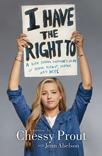 I Have the Right To: A High School Survivor's Story of Sexual Assault, Justice, and Hope cover