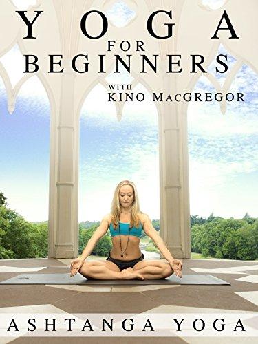 Yoga for Beginners with Kino MacGregor : Ashtanga ()