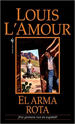 Amazon.com: El arma rota: Una novela (Spanish Edition) (9780553591941): Louis LAmour: Books