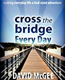 Cross the Bridge Every Day, David McGee, 1597810819
